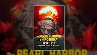 Documentaire De Pearl Harbor à Hiroshima 1941-1945