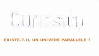 Documentaire Curiosity – Existe t-il un univers parallèle ?