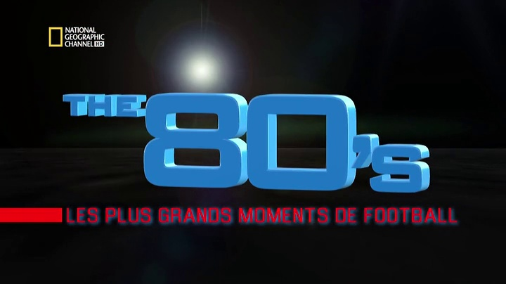 Documentaire The 80's – Les plus grands moments de football