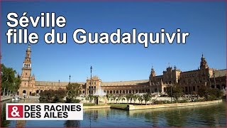 Documentaire Séville, fille du Guadalquivir