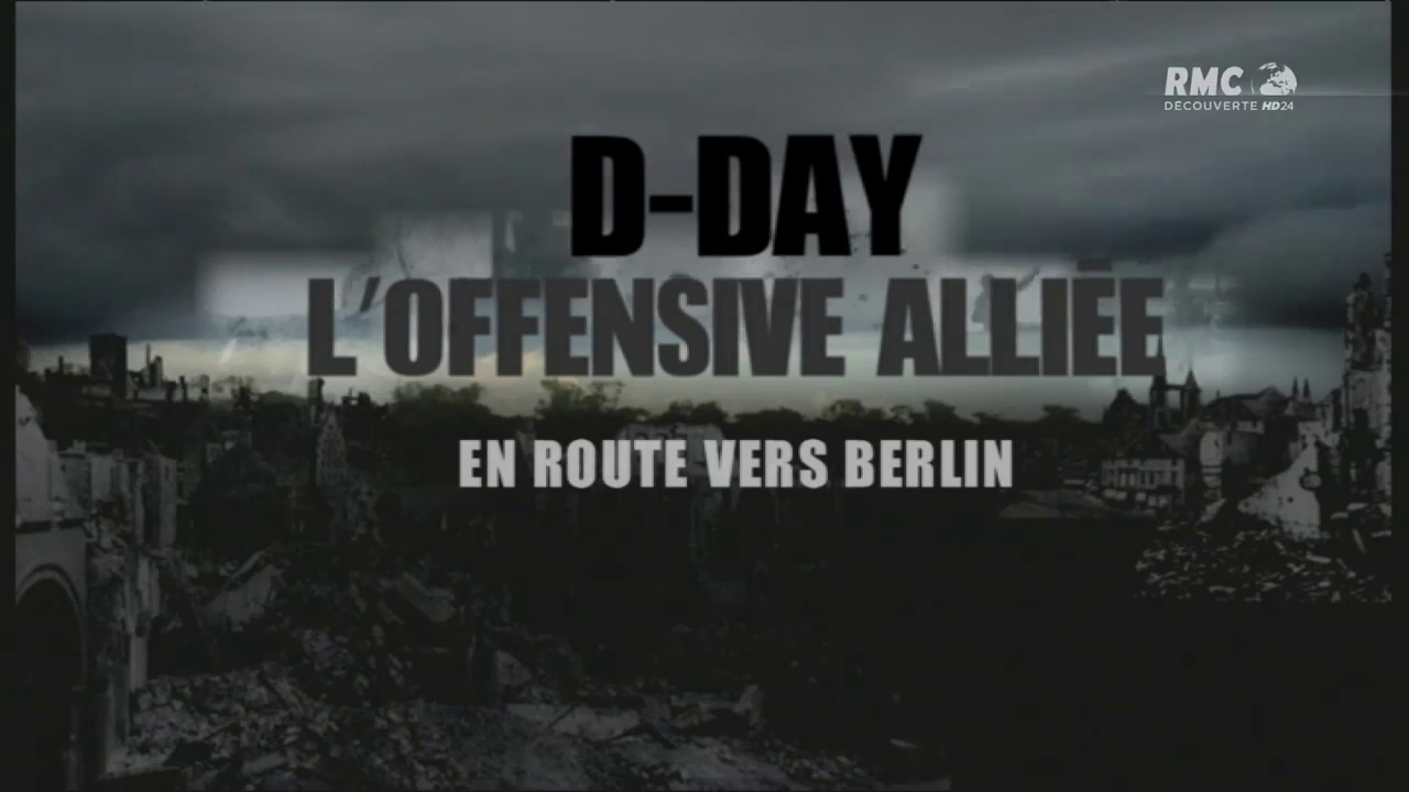 Documentaire D-DAY : l'offensive alliée – Episode 2 – En route vers Berlin