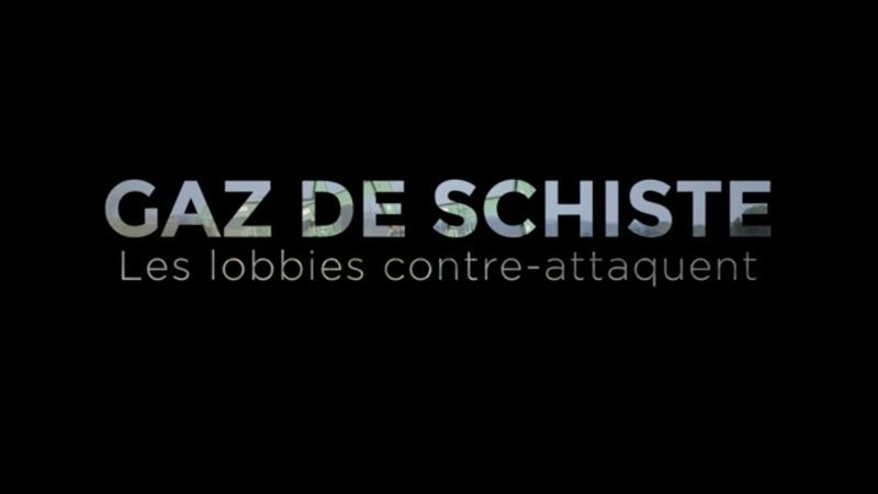 Documentaire Gaz de schiste, les lobbies contre-attaquent