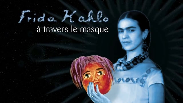 Documentaire Frida Kahlo, à travers le masque