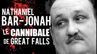 Documentaire Nathaniel Bar-Jonah – Le cannibale de Great Falls