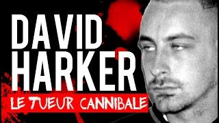 Documentaire David Harker, le tueur cannibale