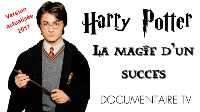 Documentaire Harry Potter, la magie d'un succès