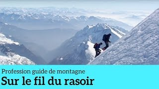 Documentaire Sur le fil du rasoir – Profession guide de montagne #5