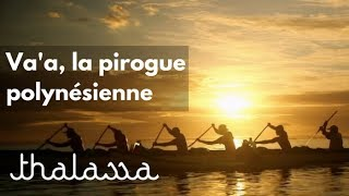 Documentaire Va'a, la pirogue polynésienne