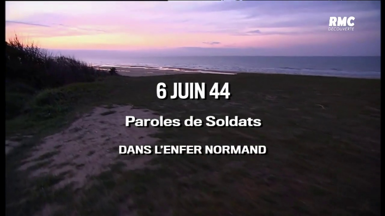 6 juin 44 paroles de soldats. Dans l'enfer Normand
