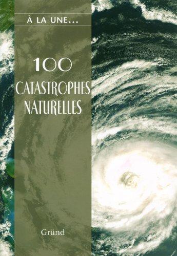 100 CATASTROPHES NATURELLES