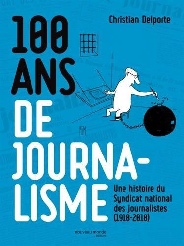 100 ans de journalisme: Une histoire du Syndicat national des journalistes