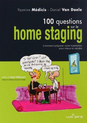 100 questions sur le Home Staging : Comment préparer votre habitation pour mieux la vendre
