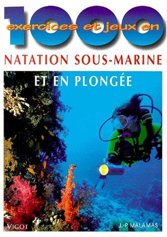 1000 exercices et jeux en natation sous-marine et en plongée