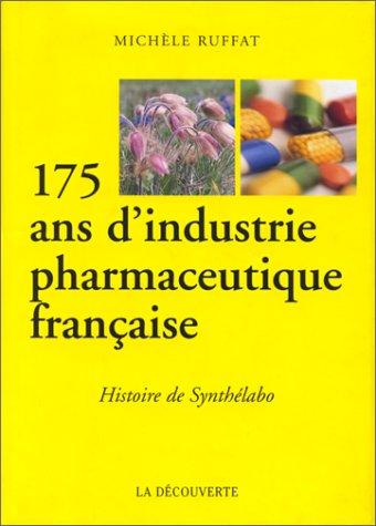 175 ans d'industrie pharmaceutique française. Histoire de Synthélabo