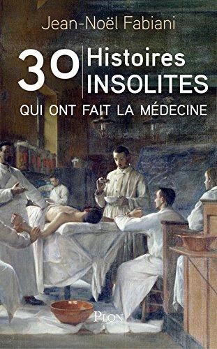 30 histoires insolites qui ont fait la médecine