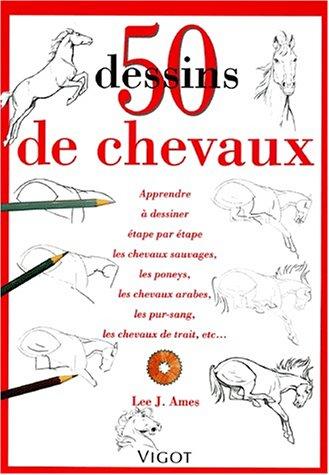 50 Dessins de chevaux : Apprendre à dessiner étape par étape les chevaux sauvages, les poneys, les chevaux arabes, les…