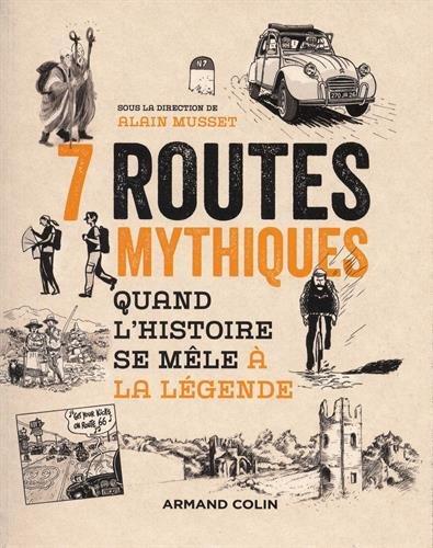 7 routes mythiques - Quand l'histoire se mêle à la légende: Quand l'histoire se mêle à la légende
