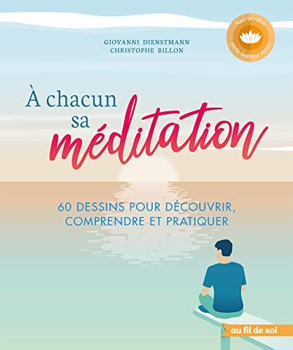 À chacun sa méditation: 60 dessins pour découvrir, comprendre et pratiquer (2019)