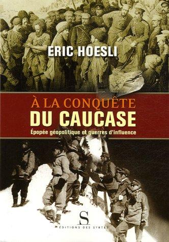A la conquête du Caucase : Epopée géopolitique et guerres d'influence