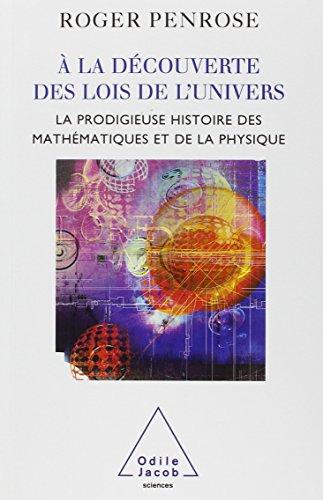 À la découverte des lois de l'univers: La prodigieuse histoire des mathématiques et de la physique