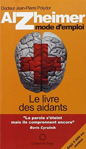 Alzheimer mode d'emploi : Le livre des aidants