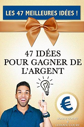 ARGENT: Les 47 Meilleures Idées pour gagner de l'argent ! (Gagner de l'argent, Gagner de l'argent sur internet, Devenir…