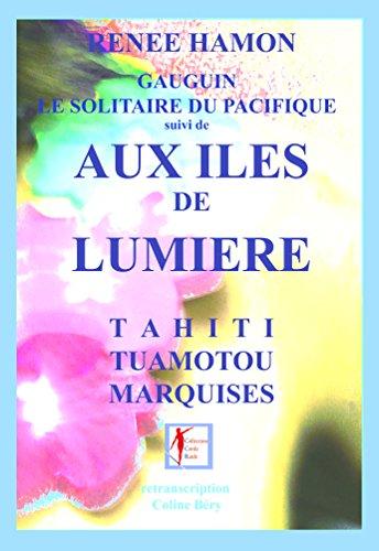 AUX ÎLES DE LUMIERE: Tahiti, Tuamotou, Marquises (découvertes et voyages littéraires t. 3)