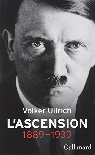 Adolf Hitler, une biographie (Tome 1-L'ascension, 1889-1939): Une biographie. L'ascension:1889-1939