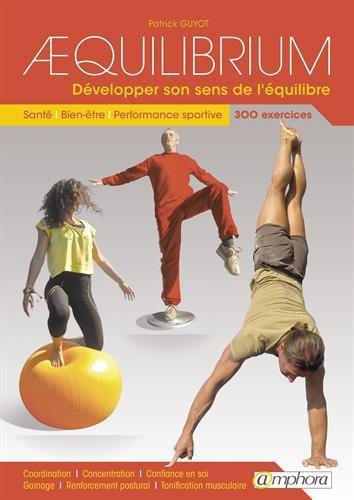 Aequilibrium : Développer son sens de l'équilibre: Santé, bien-être, performance sportive 300 exercices