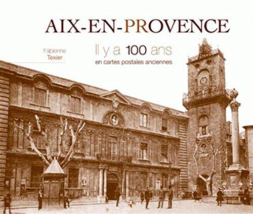 Aix-en-Provence : Il y a 100 ans en cartes postales anciennes
