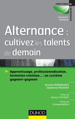 Alternance : cultivez les talents de demain : Apprentissage, professionnalisation, formation continue... : un système…