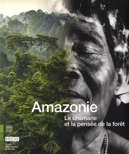 Amazonie : Le chamane et la pensée de la forêt