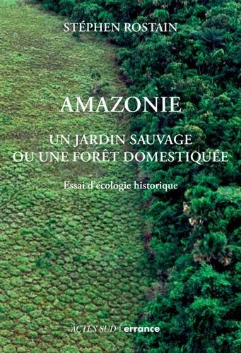 Amazonie: Un jardin naturel ou une forêt domestiquée