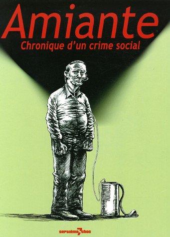 Amiante: Chronique d'un crime social