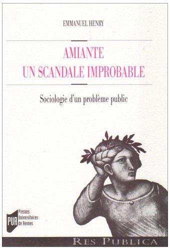 Amiante : un scandale impropable: Sociologie d'un problème public