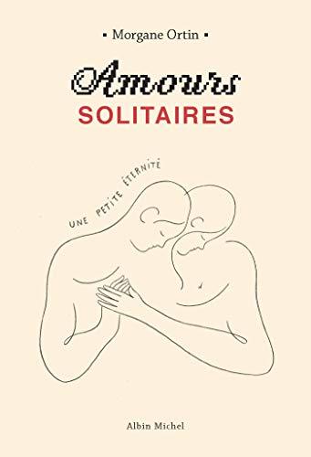 Amours solitaires - Une petite éternité: Une petite éternité