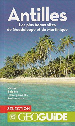 Antilles: Les plus beaux sites de Guadeloupe et de Martinique