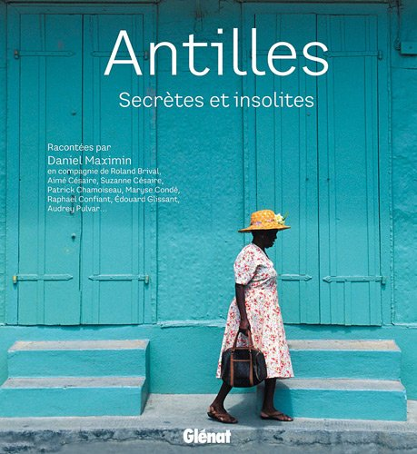 Antilles: Secrètes et insolites