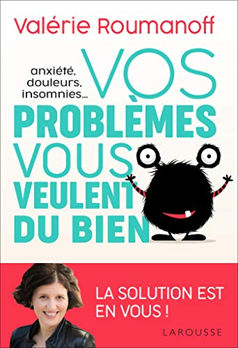 Anxiété, douleurs, insomnies... vos problèmes vous veulent du bien !