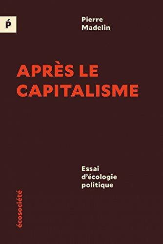 Après le capitalisme - Essai d'écologie politique