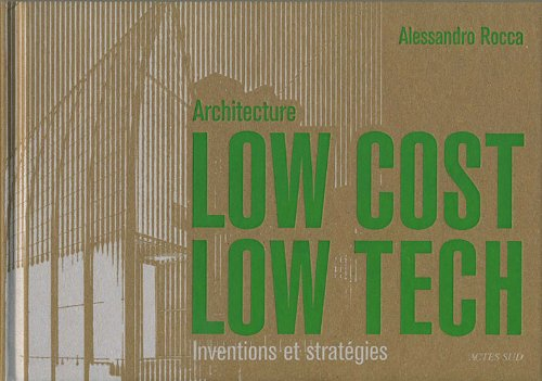 Architecture Low Cost, Low Tech: Inventions et stratégies