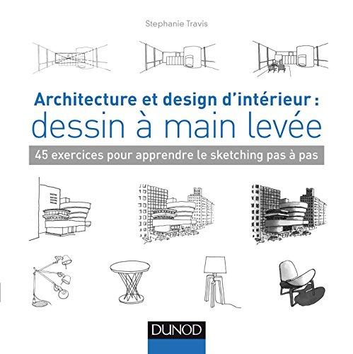 Architecture et design d'intérieur : dessin à main levée - 45 exercices pour apprendre le sketching: 45 exercices pour…