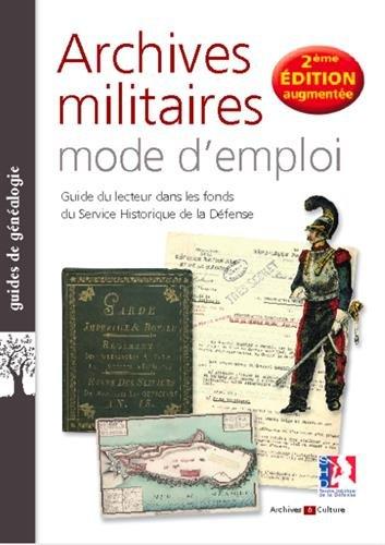 Archives militaires mode d'emploi: Guide du lecteur dans les fonds du Service historique de la Défense
