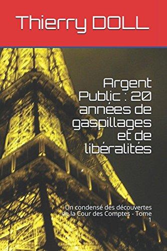 Argent Public : 20 années de gaspillages et de libéralités: Un condensé des découvertes de la Cour des Comptes - Tome 1