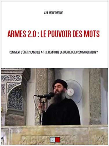 Armes 2.0 : le pouvoir des mots: Comment l'état islamique a-t-il remporté la guerre de la communication