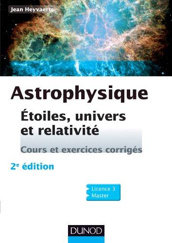 Astrophysique - 2e éd. - Etoiles, univers et relativité: Etoiles, univers et relativité