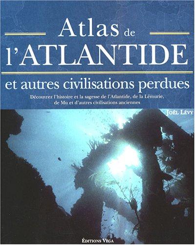 Atlas de l'Atlantide et autres civilisations perdues