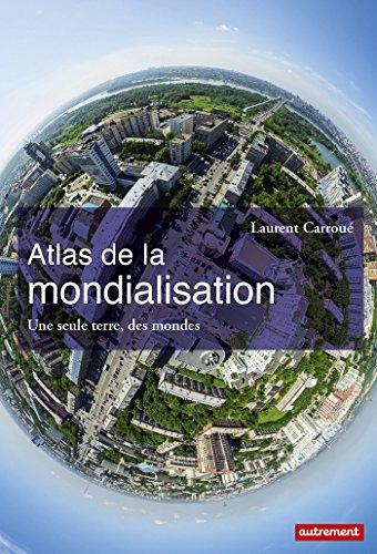 Atlas de la mondialisation : Une seule terre, des mondes
