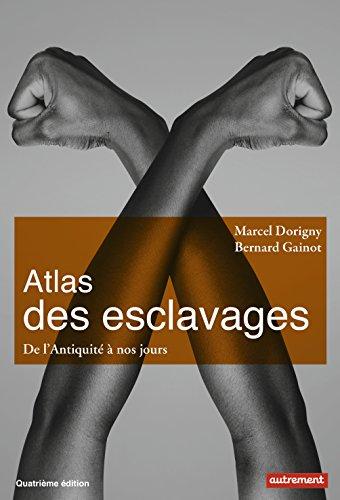 Atlas des esclavages: De l'Antiquité à nos jours