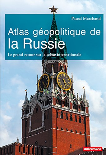 Atlas géopolitique de la Russie: Le grand retour sur la scène internationale